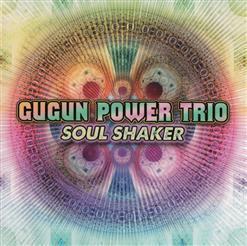 Gugun Power Trio - Soul Shaker (2013)